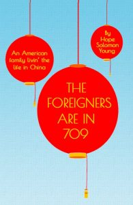 Book Cover: The Foreigners Are In 709: An American Family Livin' the Life in China by Hope Solomon Young